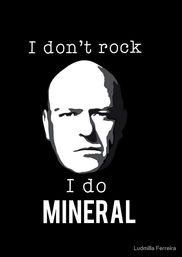 I do mineral by Ludmilla Ferreira