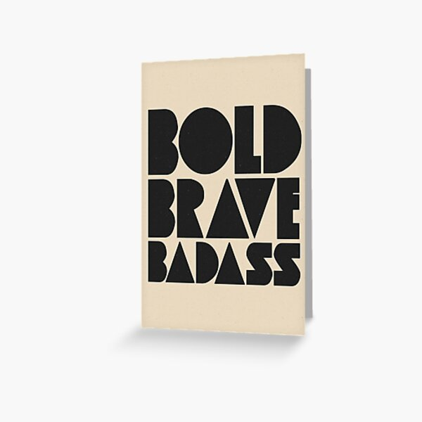Bold Brave Badass. Greeting Card