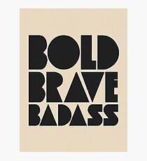 Bold Brave Badass. Photographic Print