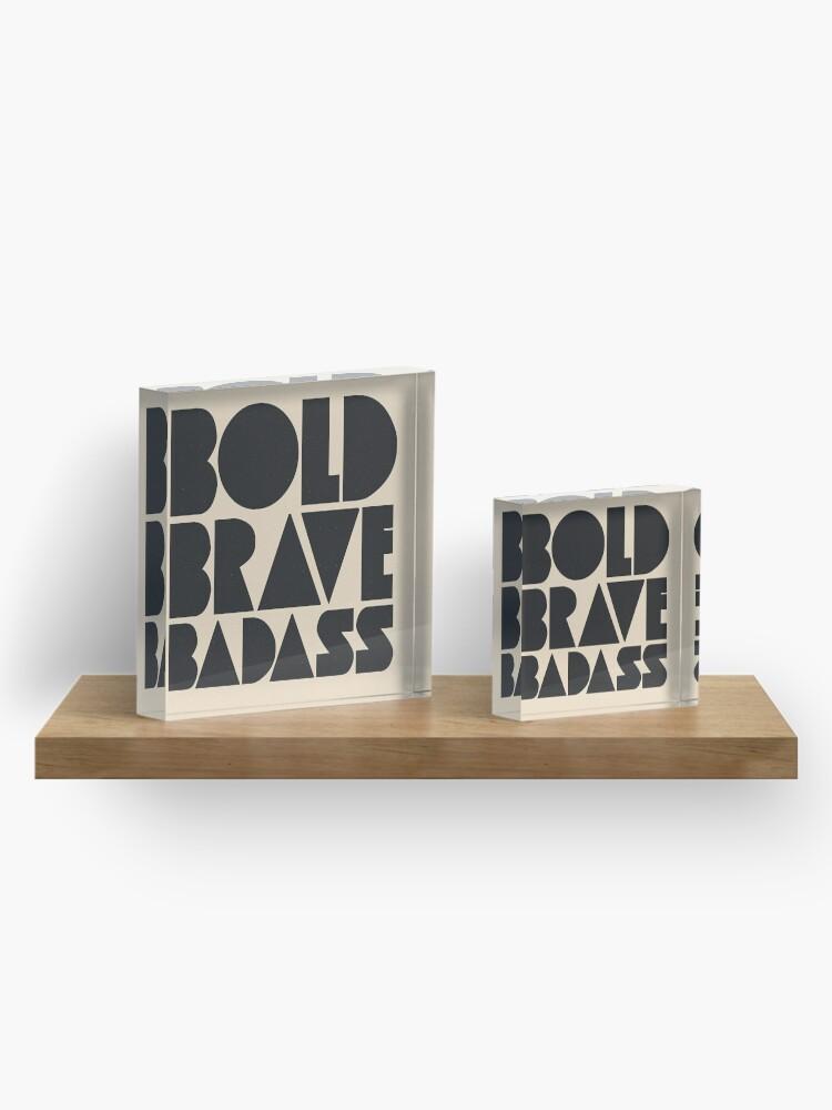 Alternate view of Bold Brave Badass. Acrylic Block