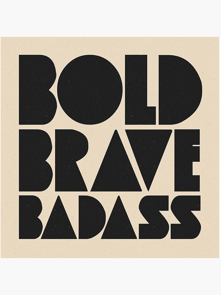 Bold Brave Badass. by wolfandbird