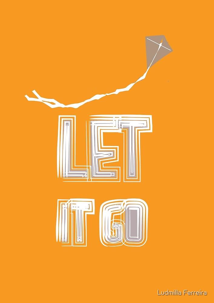 Let it go by Ludmilla Ferreira
