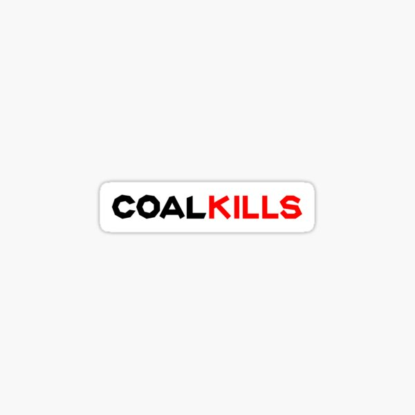 Coal Kills - Bumper Sticker Sticker