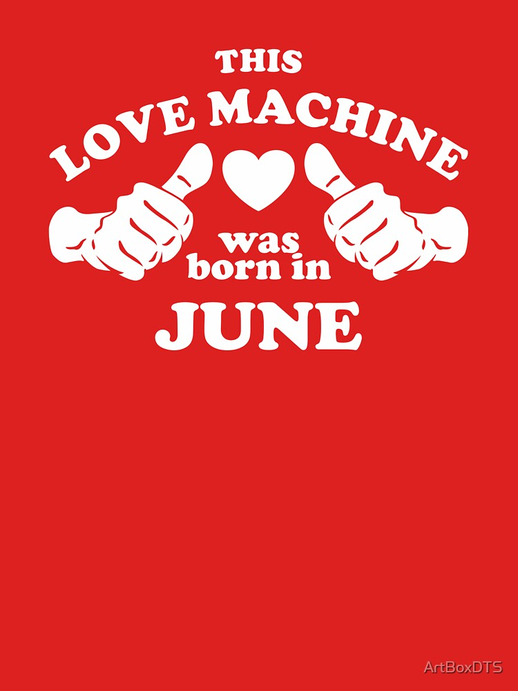 This Love Machine Was Born In June by ArtBoxDTS