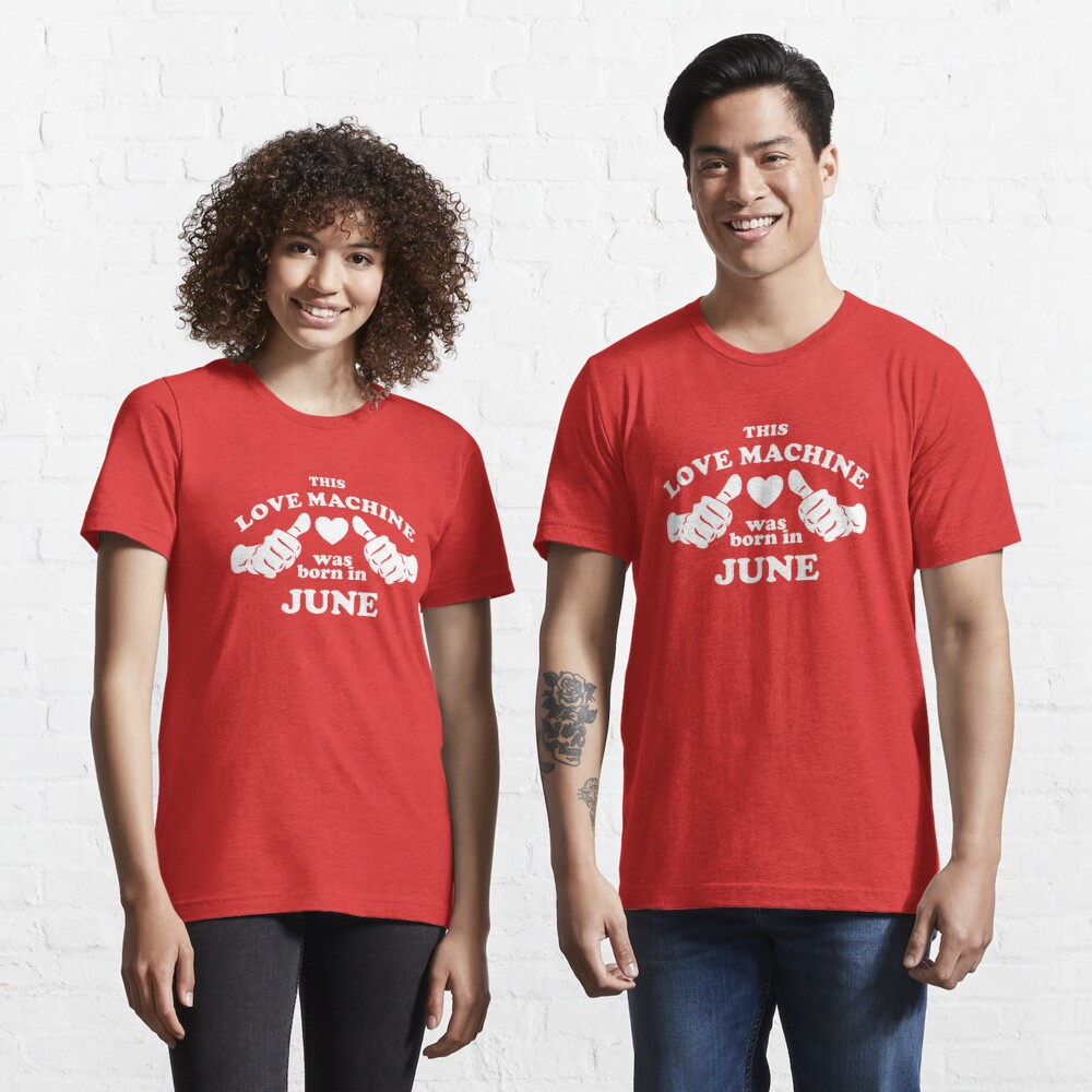 This Love Machine Was Born In June Essential T-Shirt