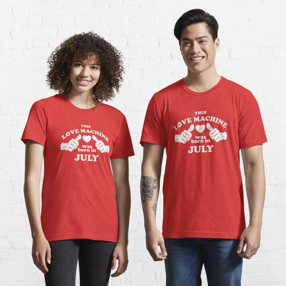 This Love Machine Was Born In July Essential T-Shirt