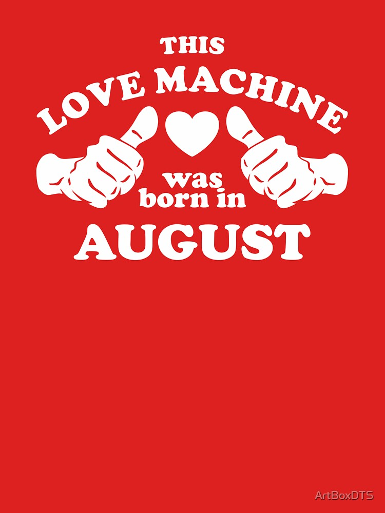 This Love Machine Was Born In August by ArtBoxDTS