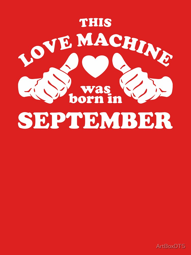 This Love Machine Was Born In September by ArtBoxDTS