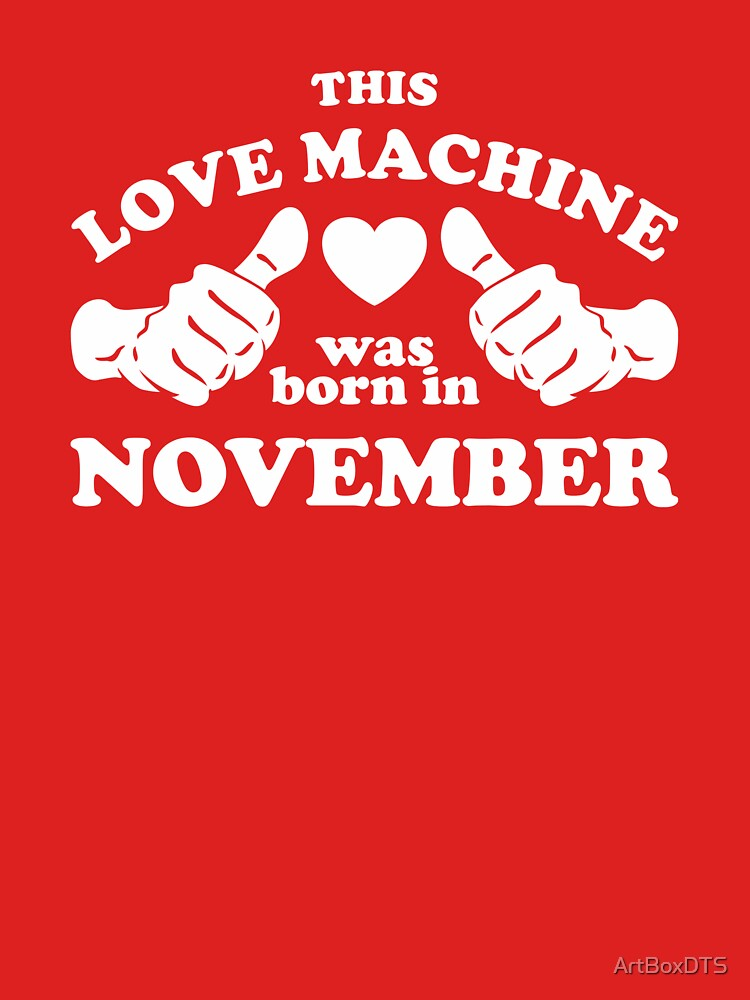 This Love Machine Was Born In November by ArtBoxDTS