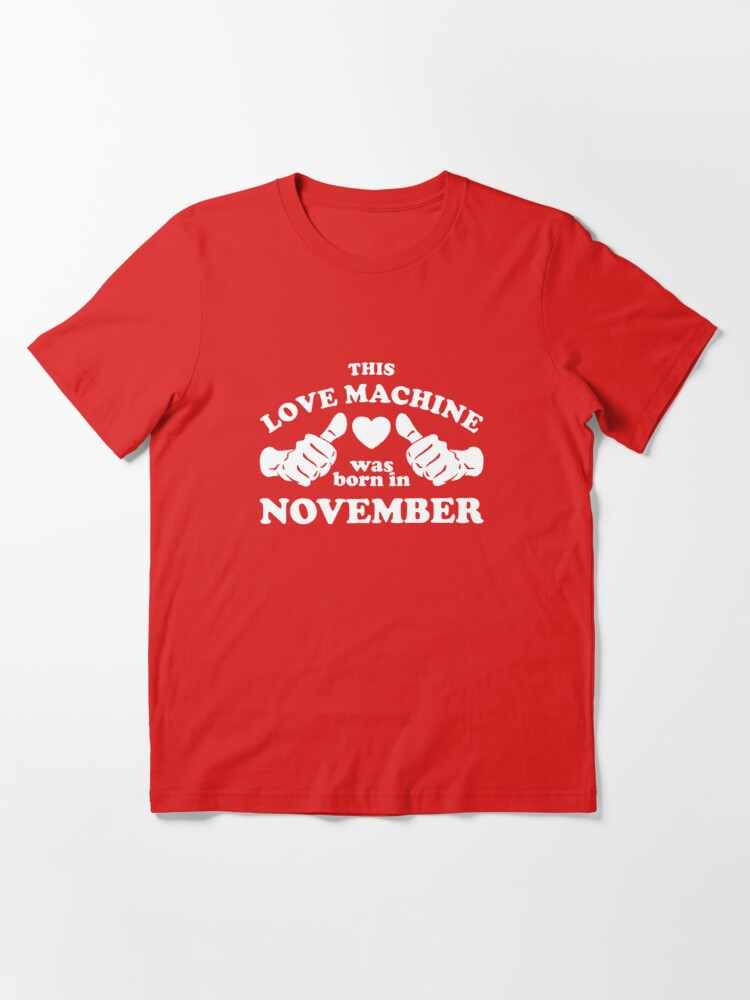 Alternate view of This Love Machine Was Born In November Essential T-Shirt