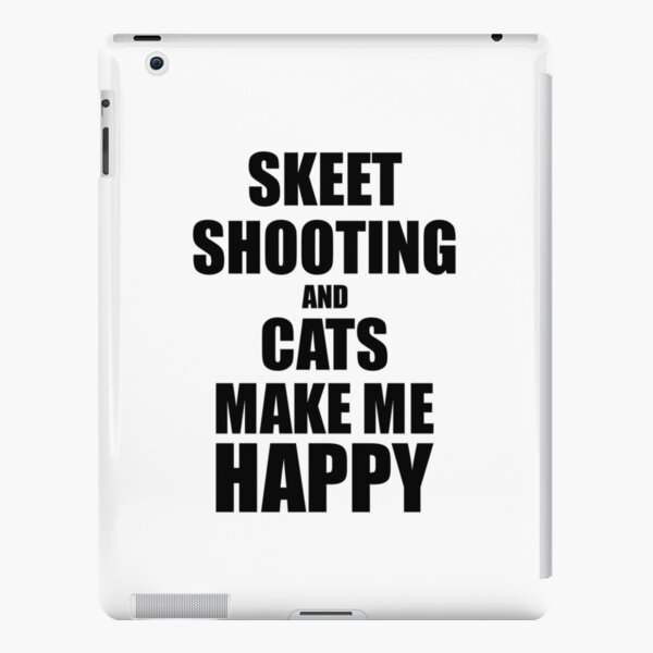 Skeet Shooting And Cats Make Me Happy Funny Gift Idea For Hobby Lover iPad Snap Case