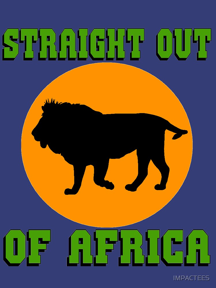 LION-STRAIGHT OUT OF AFRICA by IMPACTEES