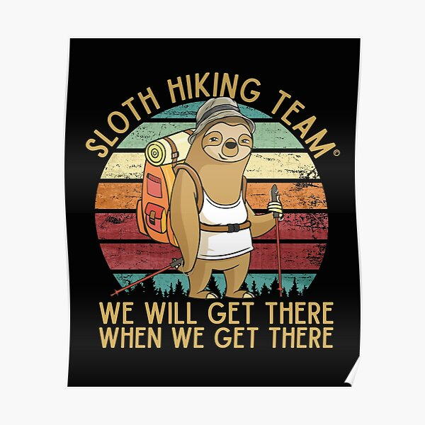 Sloth Hiking Team - We will get there, when we get there, Funny Vintage Poster