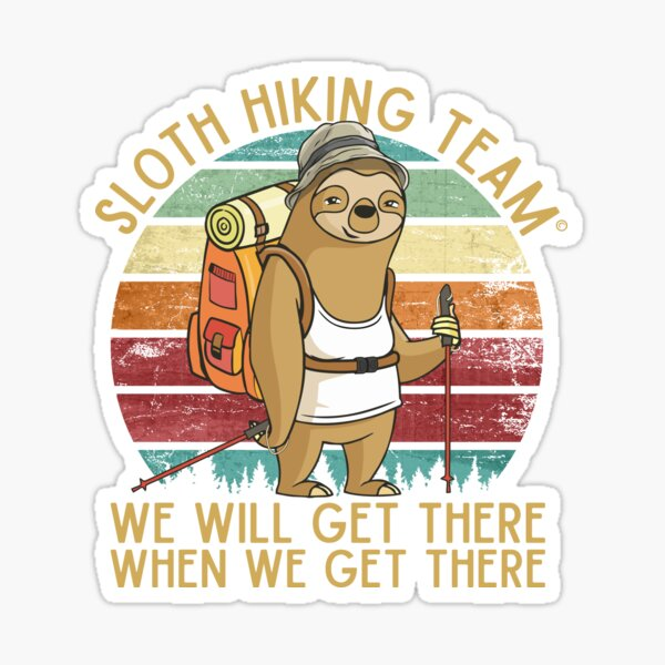 Sloth Hiking Team - We will get there, when we get there, Funny Vintage Sticker