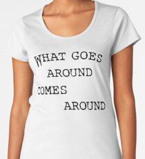 What Goes Around Comes Around Premium Scoop T-Shirt