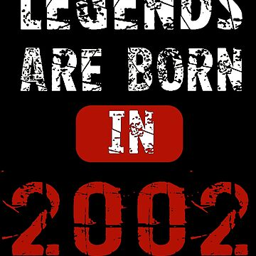 Legends Are Born In 2002 by Vroomie