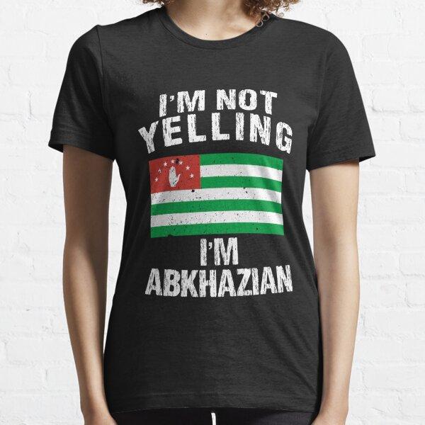 Abkhazia Pride - Im Not Yelling I'm Abkhazian  Essential T-Shirt