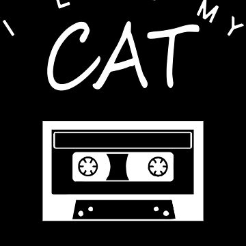 I Love My Cat Cassette Tapes And Naps by Vroomie