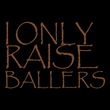 I Only Raise Ballers by Vroomie