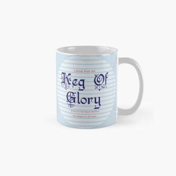 I Drink from the Keg of Glory Classic Mug
