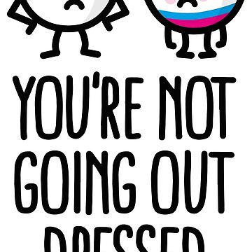 You're not going out dressed like that easter egg by LaundryFactory