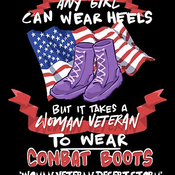 It Takes a Woman Veteran To Wear Combat Boots by fantasticdesign