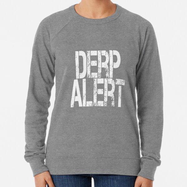 Derp Alter t-shirt for smacking down stupid people Lightweight Sweatshirt