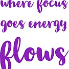 where focus goes energy flows by IdeasForArtists