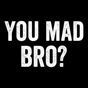 You Mad Bro, Pop Culture, Funny Meme by Designs4Less
