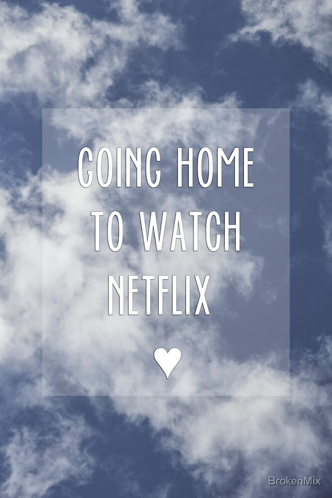 Going home to watch Netflix by BrokenMix