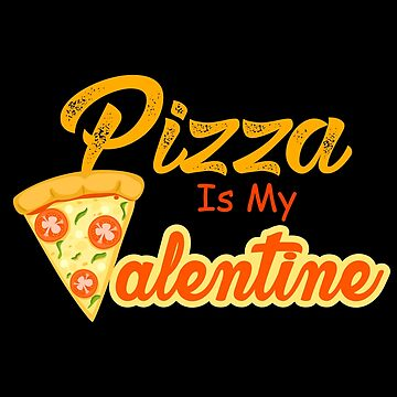 Pizza Is My Valentine, Valentine Pizza Gift by Designs4Less