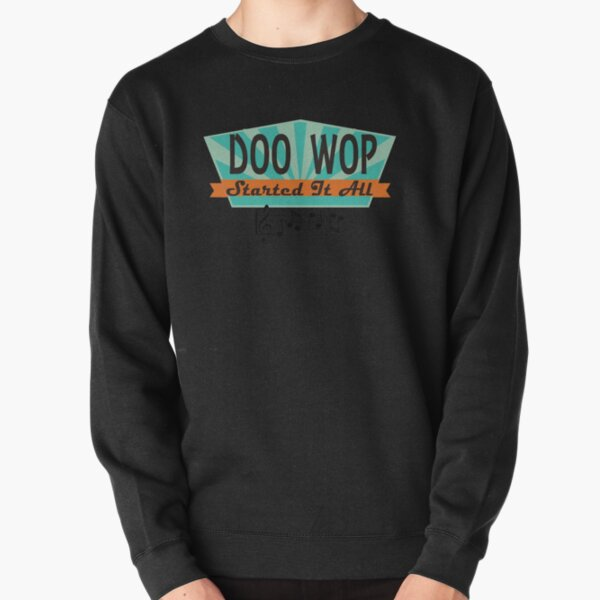 Doo Wop Started It All Retro T-shirt Pullover Sweatshirt