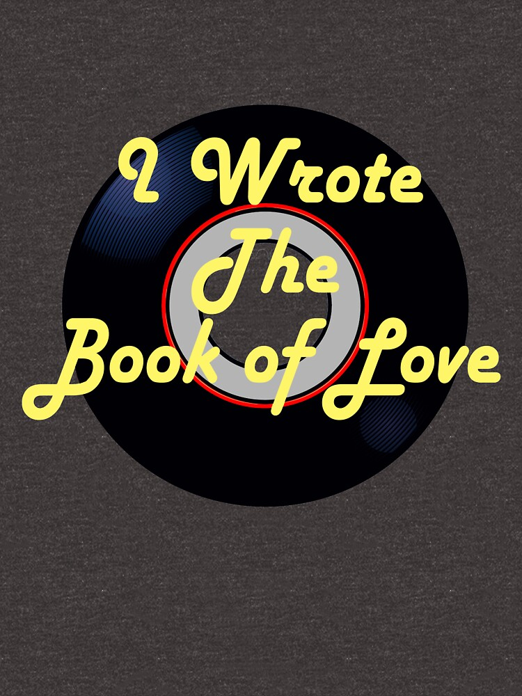 I Wrote the Book of Love Doo-Wop T-shirt by Rightbrainwoman