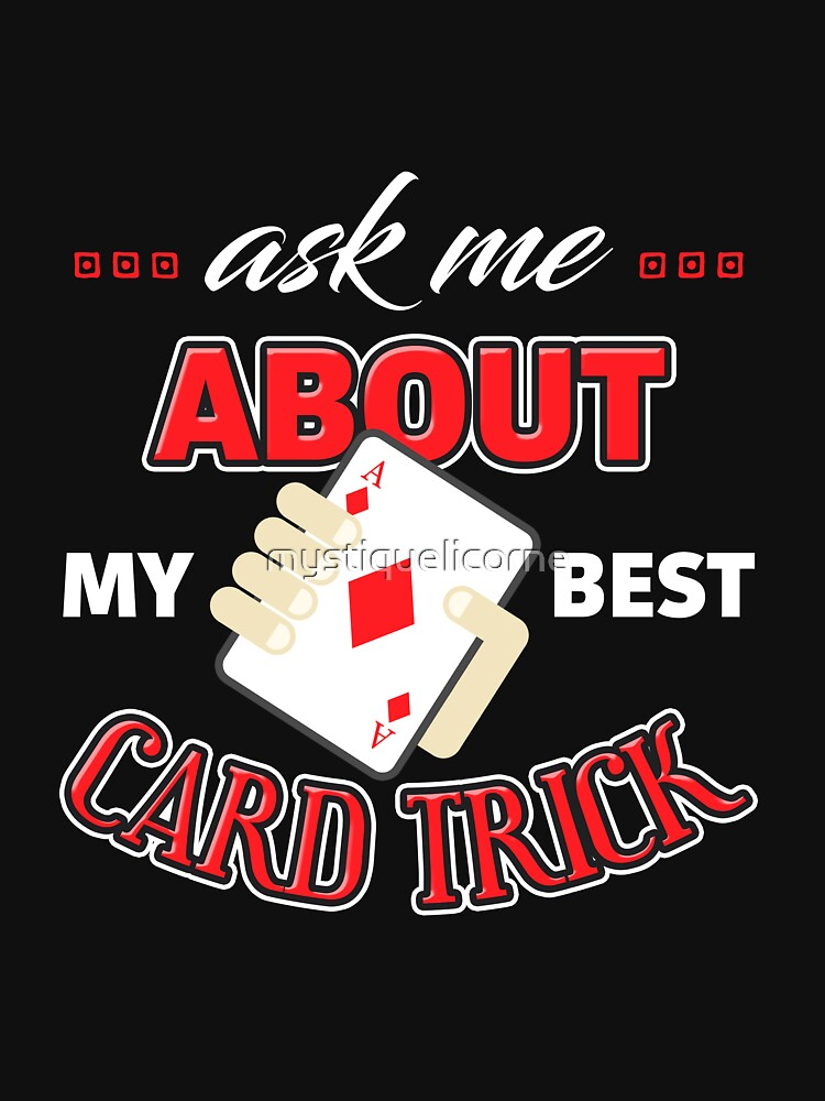 Ask Me About My Best Card Trick by mystiquelicorne