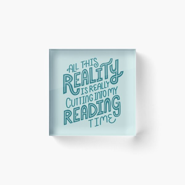 Reality Vs. Reading Book Nerd Quote Lettering Acrylic Block