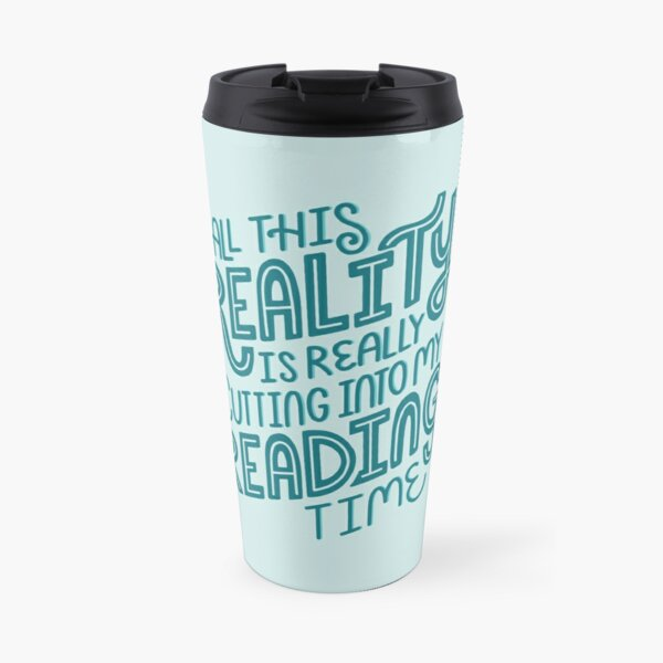 Reality Vs. Reading Book Nerd Quote Lettering Travel Mug