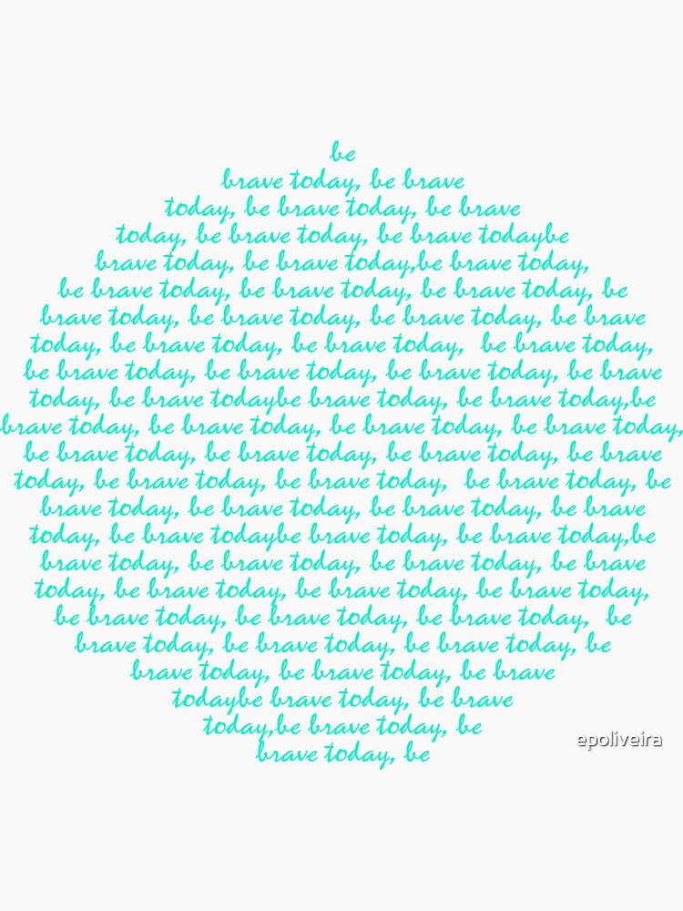 be brave today motivation cute | quotes by epoliveira