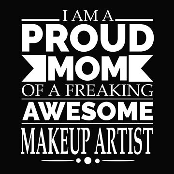 Proud mom of an awesome Makeup Artist by losttribe