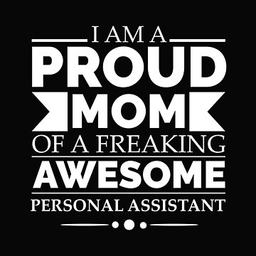 Proud mom of an awesome Personal Assistant Mother's Day by losttribe