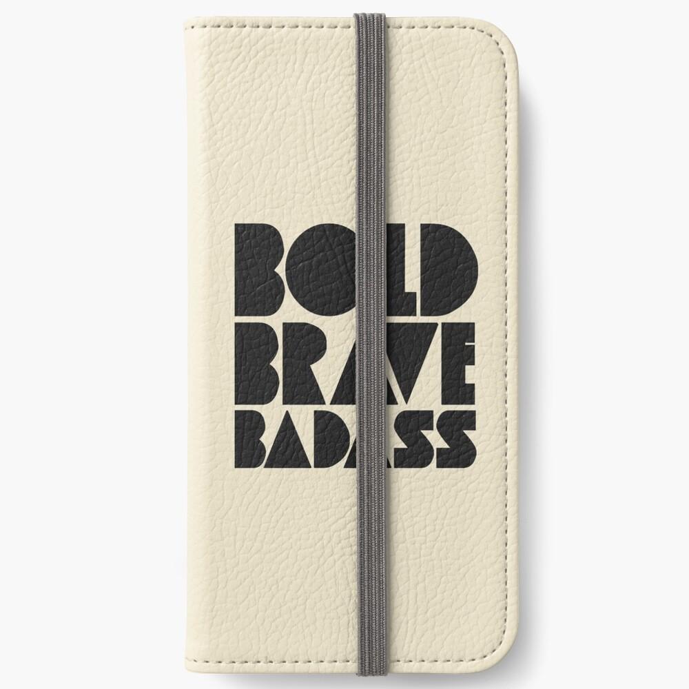 Bold Brave Badass. iPhone Wallet