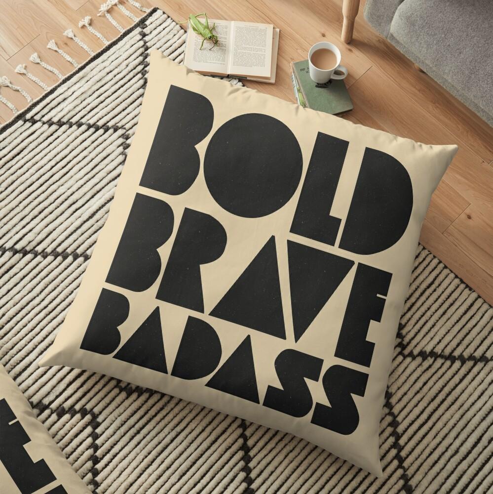 Bold Brave Badass. Floor Pillow