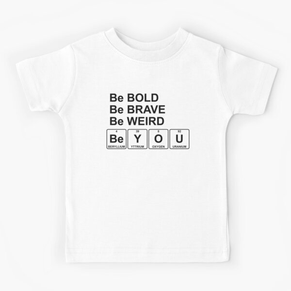 Be You - Periodic Table - Chemistry - Chest Kids T-Shirt