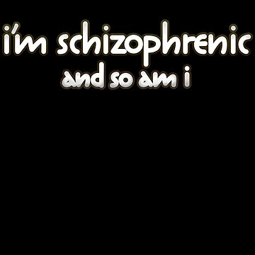 I'm Schizophrenic And So Am I by GoreKitten