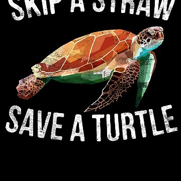 Skip A Straw Save A Turtle - Animal Lover Earth Day by EcoKeeps