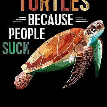 Turtles Because People Suck - Animal Lover Earth Day by EcoKeeps