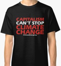 Capitalism Can't Stop Climate Change Classic T-Shirt