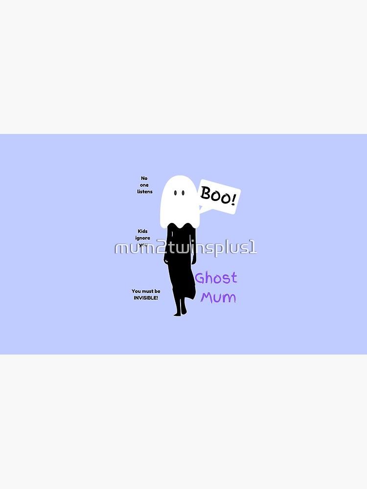 Ghost Mum  by mum2twinsplus1