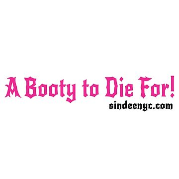 A Booty to Die For - Sin Dee NYC slogan by SinDeeNYC