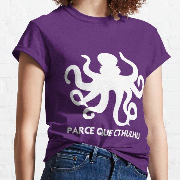 PARCE QUE CTHULHU T-shirt classique