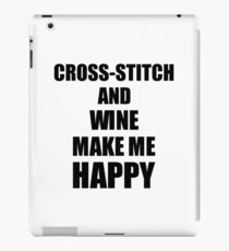 Cross-Stitch And Wine Make Me Happy Funny Gift Idea For Hobby Lover iPad Case/Skin